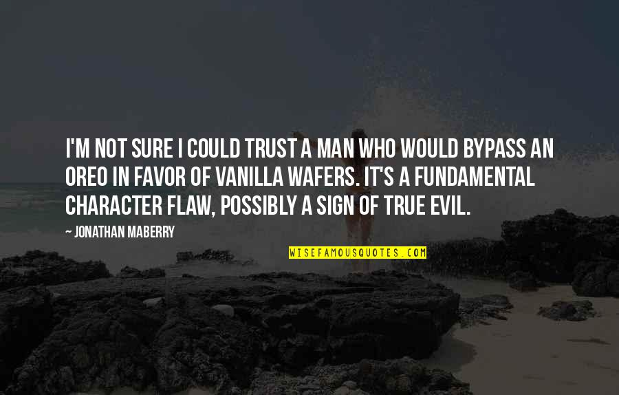 Evil Of Man Quotes By Jonathan Maberry: I'm not sure I could trust a man