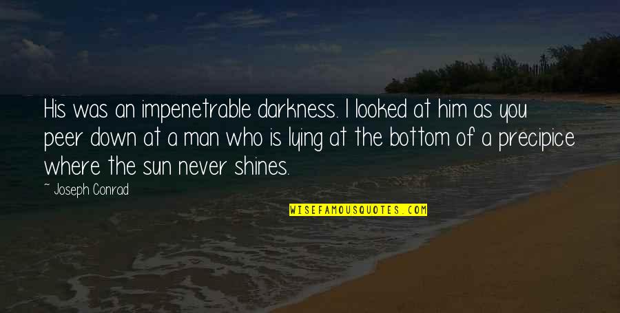 Evil Of Man Quotes By Joseph Conrad: His was an impenetrable darkness. I looked at