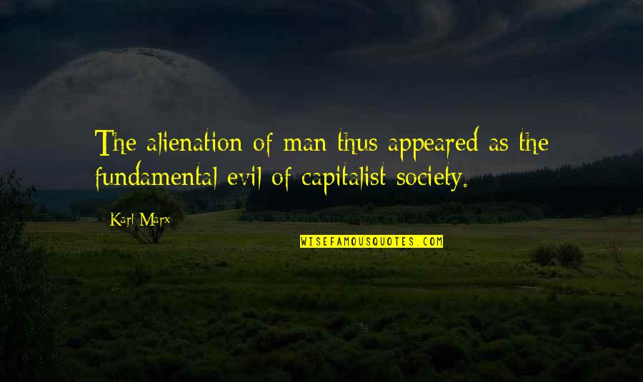 Evil Of Man Quotes By Karl Marx: The alienation of man thus appeared as the