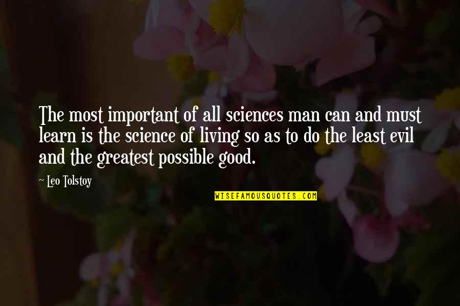Evil Of Man Quotes By Leo Tolstoy: The most important of all sciences man can