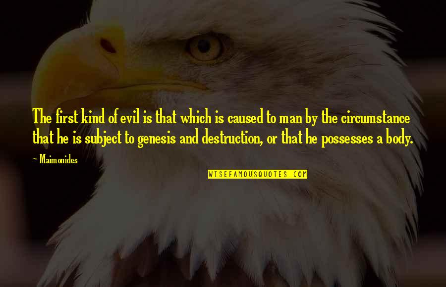 Evil Of Man Quotes By Maimonides: The first kind of evil is that which