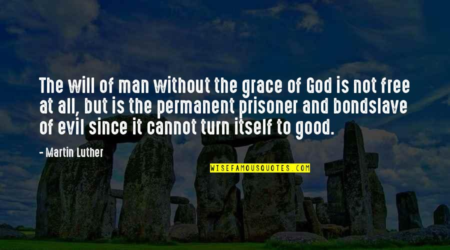 Evil Of Man Quotes By Martin Luther: The will of man without the grace of