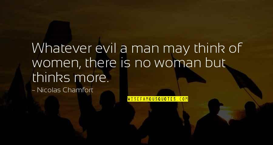Evil Of Man Quotes By Nicolas Chamfort: Whatever evil a man may think of women,