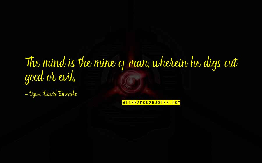 Evil Of Man Quotes By Ogwo David Emenike: The mind is the mine of man, wherein
