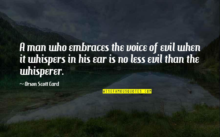 Evil Of Man Quotes By Orson Scott Card: A man who embraces the voice of evil