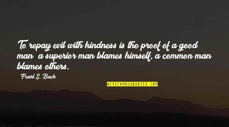 Evil Of Man Quotes By Pearl S. Buck: To repay evil with kindness is the proof