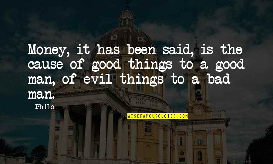 Evil Of Man Quotes By Philo: Money, it has been said, is the cause