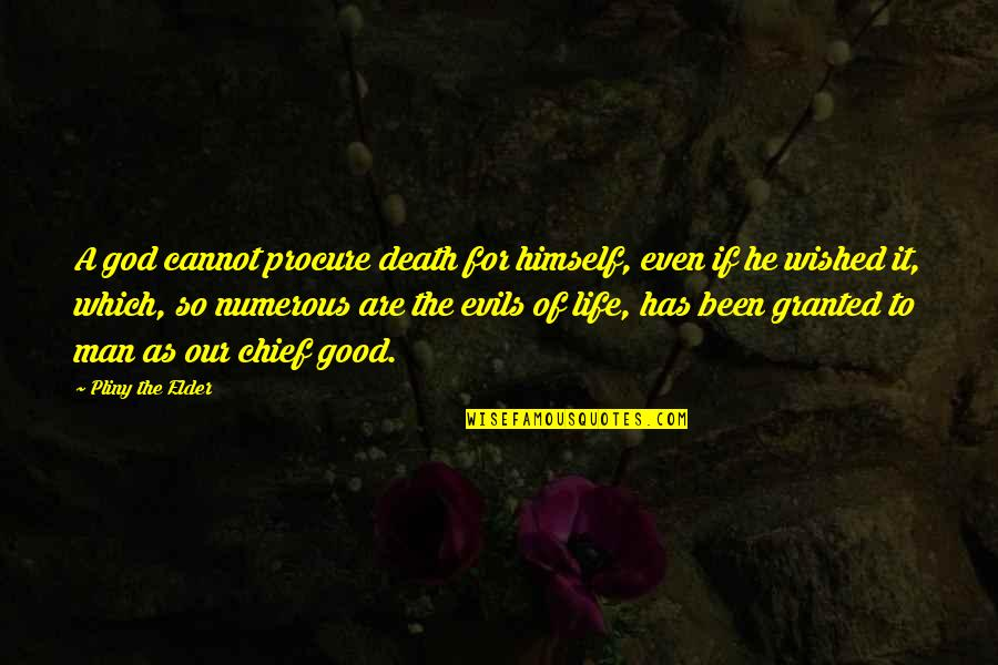 Evil Of Man Quotes By Pliny The Elder: A god cannot procure death for himself, even