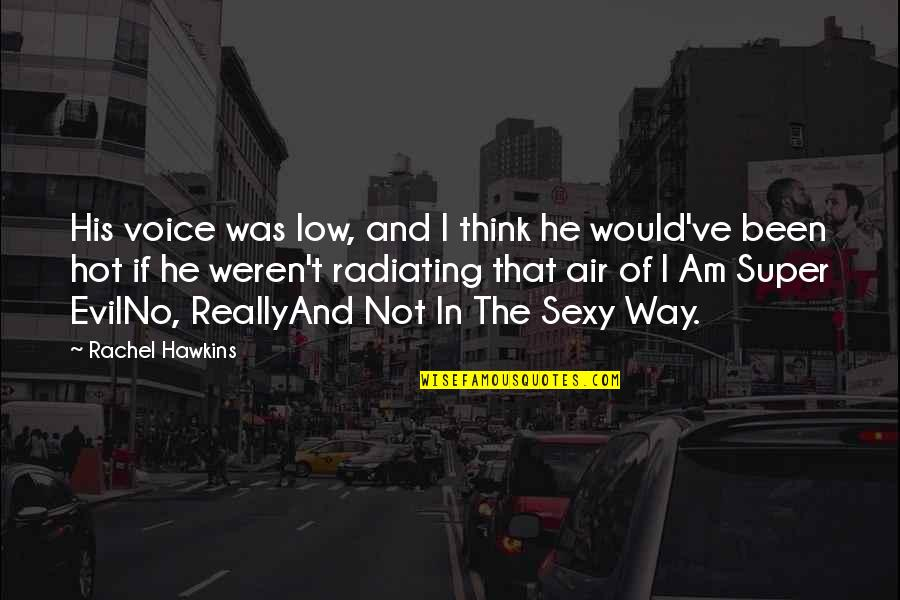 Evil Of Man Quotes By Rachel Hawkins: His voice was low, and I think he