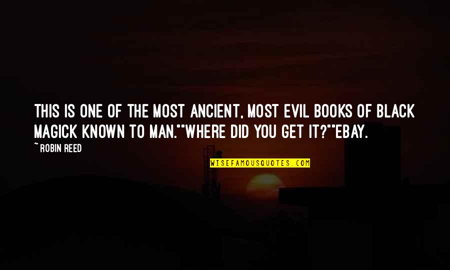 Evil Of Man Quotes By Robin Reed: This is one of the most ancient, most