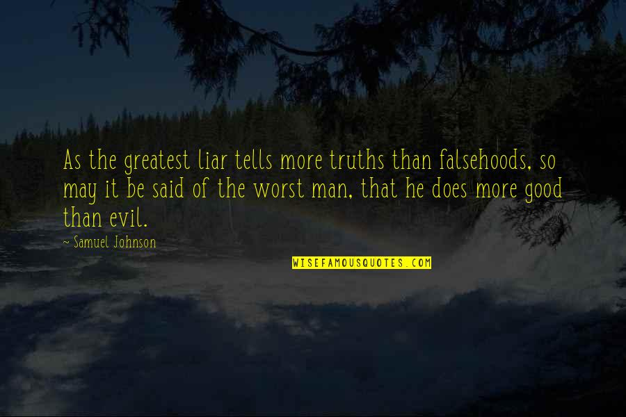 Evil Of Man Quotes By Samuel Johnson: As the greatest liar tells more truths than
