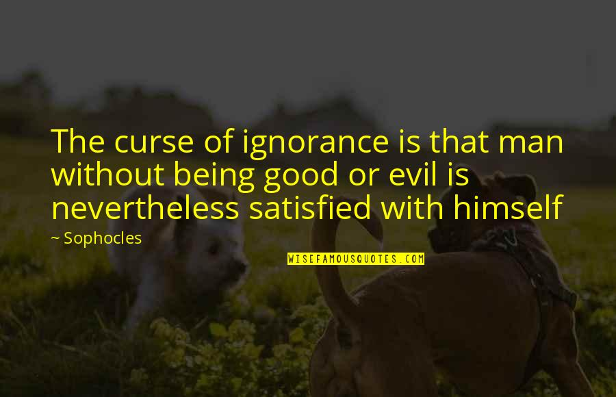 Evil Of Man Quotes By Sophocles: The curse of ignorance is that man without