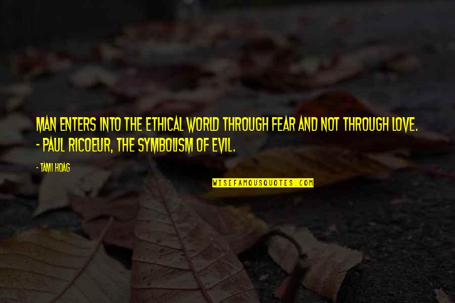 Evil Of Man Quotes By Tami Hoag: Man enters into the ethical world through fear