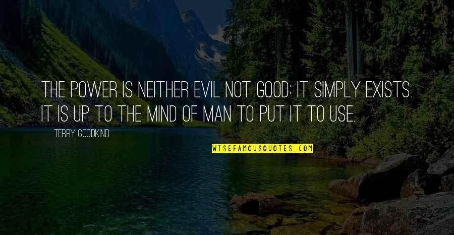 Evil Of Man Quotes By Terry Goodkind: The power is neither evil not good; it