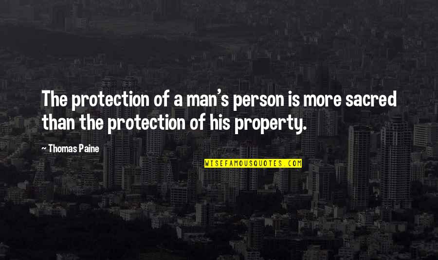 Evil Of Man Quotes By Thomas Paine: The protection of a man's person is more