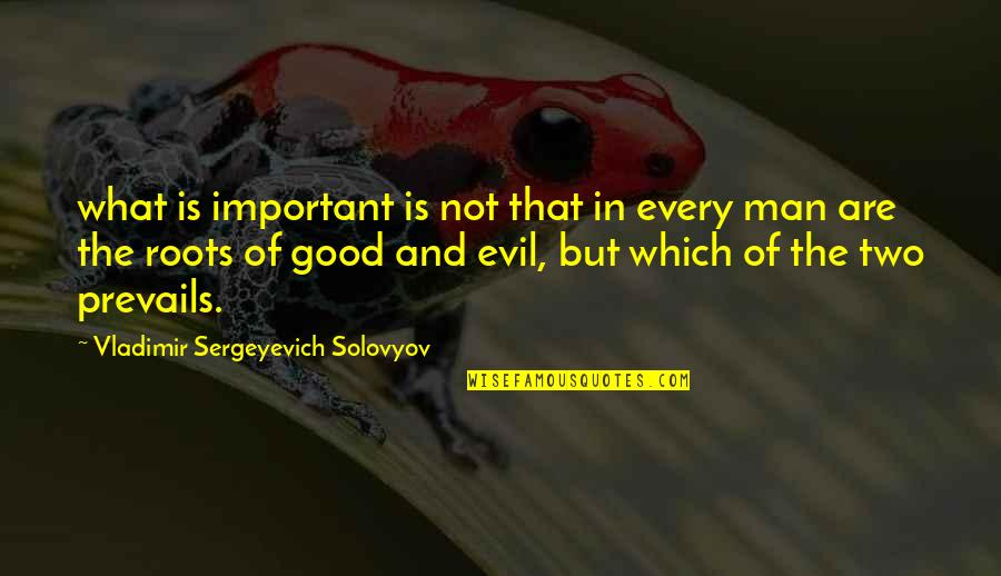 Evil Of Man Quotes By Vladimir Sergeyevich Solovyov: what is important is not that in every