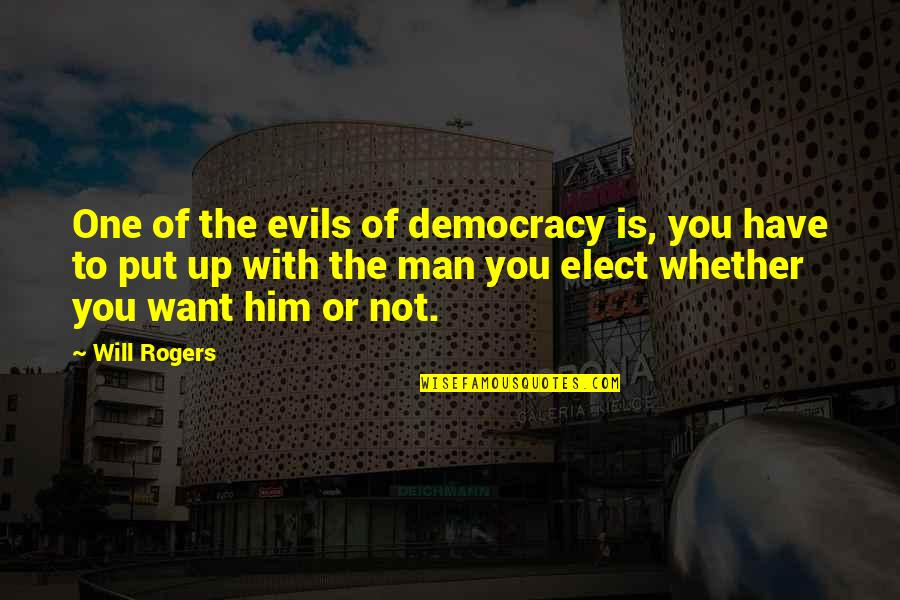 Evil Of Man Quotes By Will Rogers: One of the evils of democracy is, you