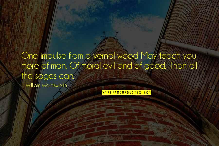 Evil Of Man Quotes By William Wordsworth: One impulse from a vernal wood May teach