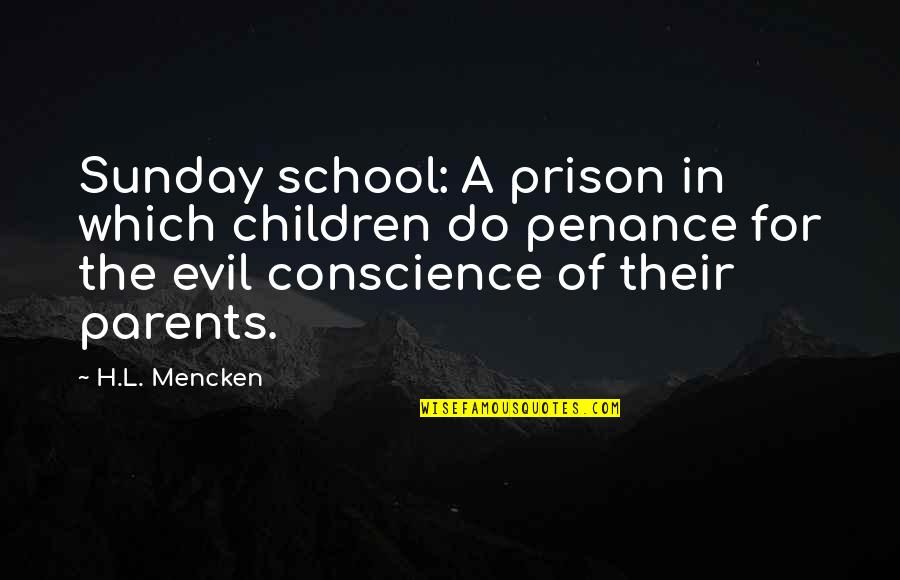 Evil Parents Quotes By H.L. Mencken: Sunday school: A prison in which children do