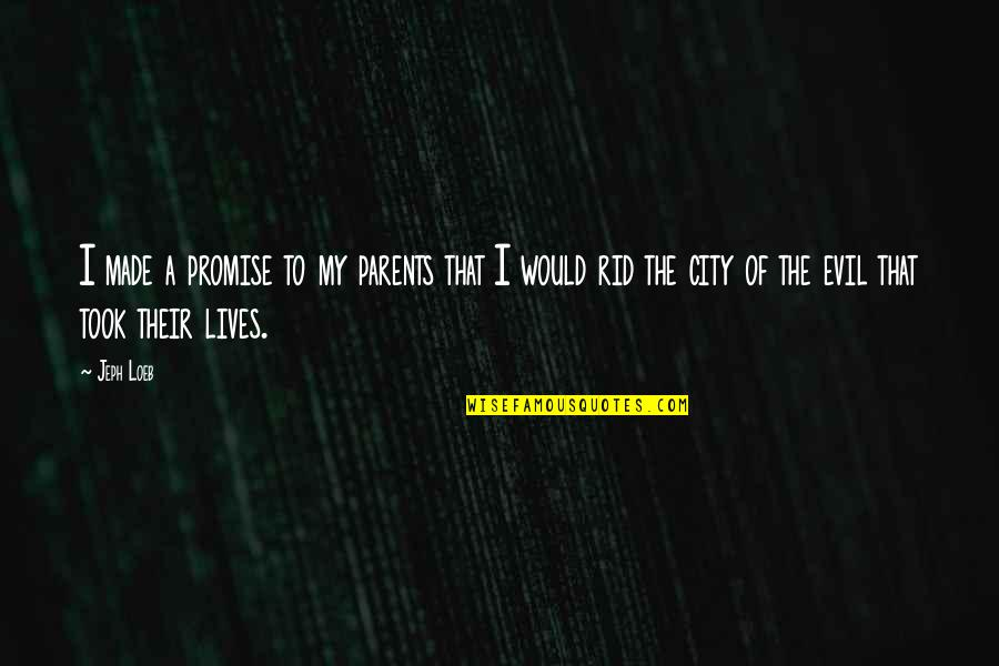 Evil Parents Quotes By Jeph Loeb: I made a promise to my parents that