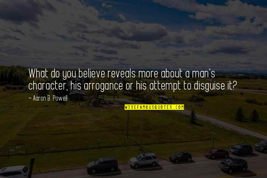 Evil Quotes By Aaron B. Powell: What do you believe reveals more about a