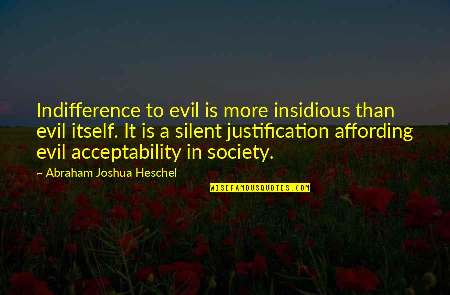 Evil Quotes By Abraham Joshua Heschel: Indifference to evil is more insidious than evil