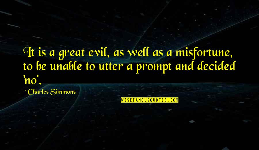 Evil Quotes By Charles Simmons: It is a great evil, as well as