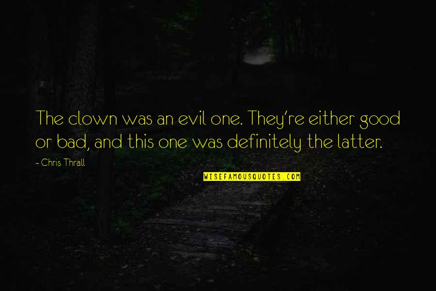 Evil Quotes By Chris Thrall: The clown was an evil one. They're either