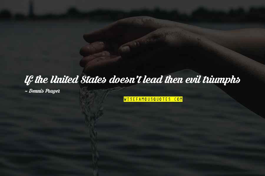 Evil Quotes By Dennis Prager: If the United States doesn't lead then evil