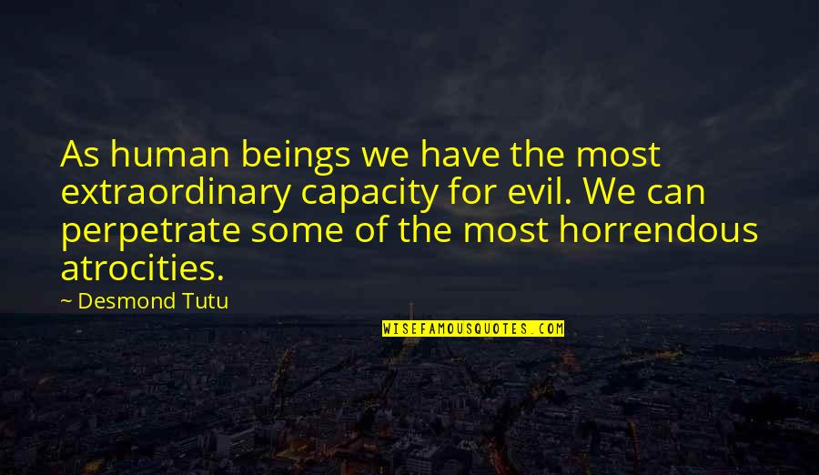 Evil Quotes By Desmond Tutu: As human beings we have the most extraordinary