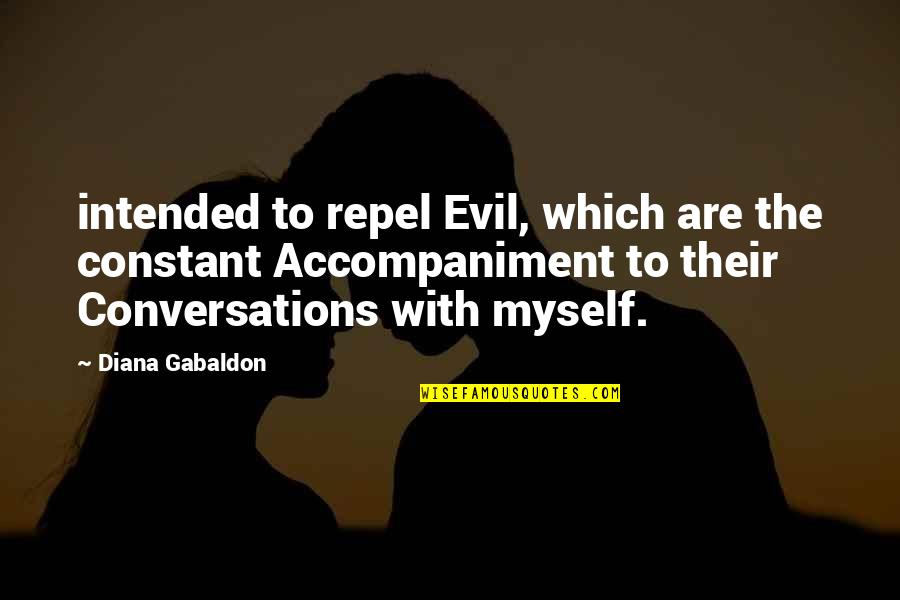 Evil Quotes By Diana Gabaldon: intended to repel Evil, which are the constant