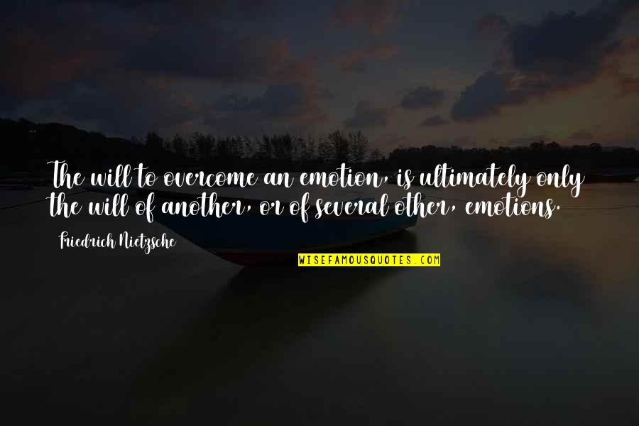 Evil Quotes By Friedrich Nietzsche: The will to overcome an emotion, is ultimately