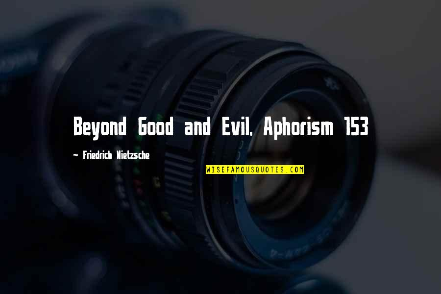 Evil Quotes By Friedrich Nietzsche: Beyond Good and Evil, Aphorism 153