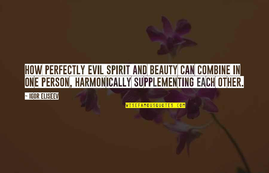 Evil Quotes By Igor Eliseev: How perfectly evil spirit and beauty can combine