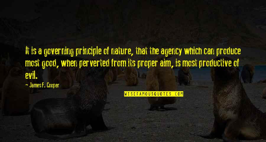 Evil Quotes By James F. Cooper: It is a governing principle of nature, that