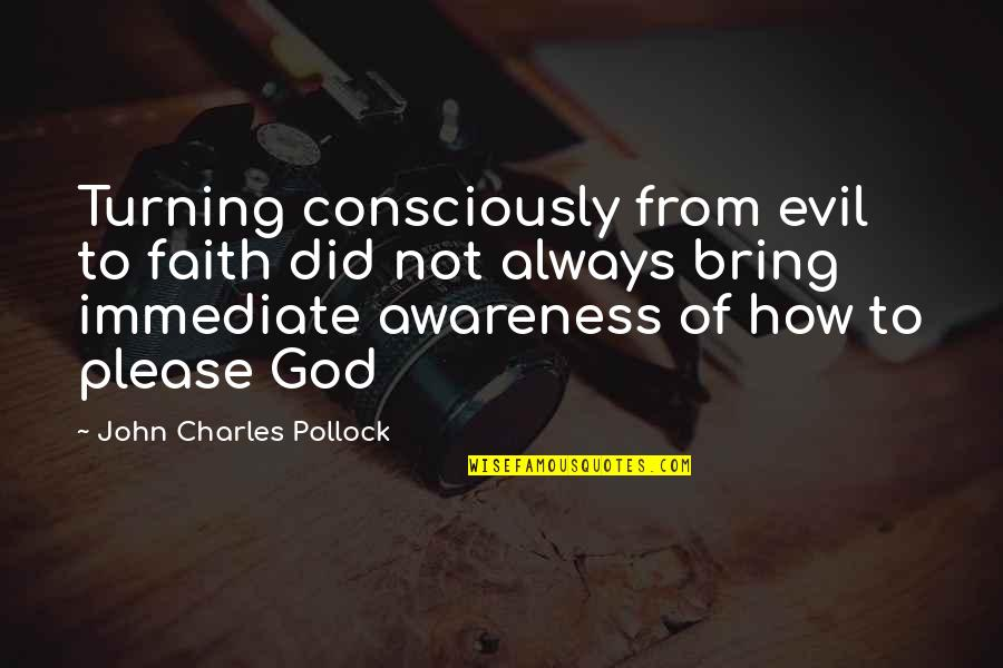 Evil Quotes By John Charles Pollock: Turning consciously from evil to faith did not