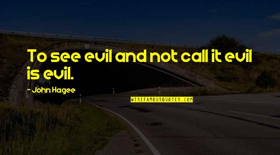 Evil Quotes By John Hagee: To see evil and not call it evil