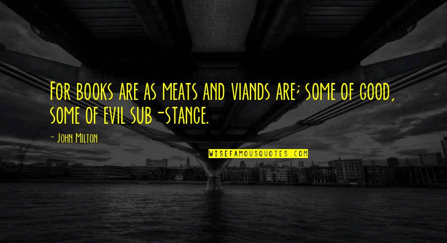 Evil Quotes By John Milton: For books are as meats and viands are;