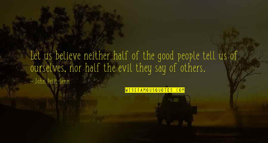 Evil Quotes By John Petit-Senn: Let us believe neither half of the good