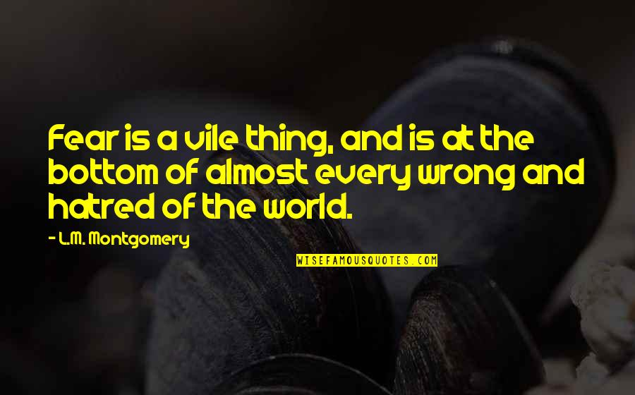 Evil Quotes By L.M. Montgomery: Fear is a vile thing, and is at