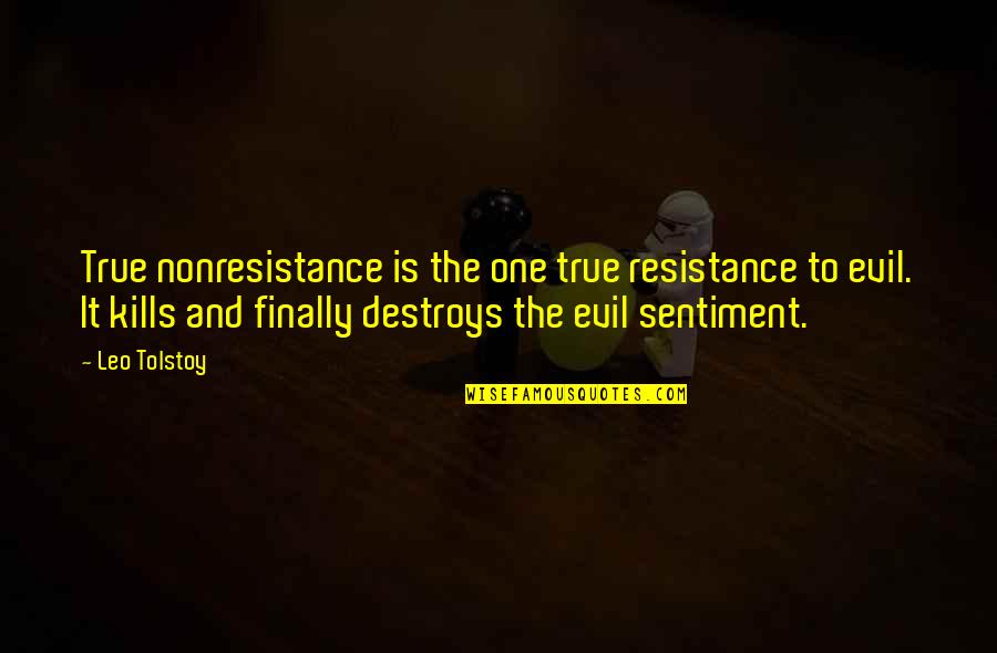 Evil Quotes By Leo Tolstoy: True nonresistance is the one true resistance to