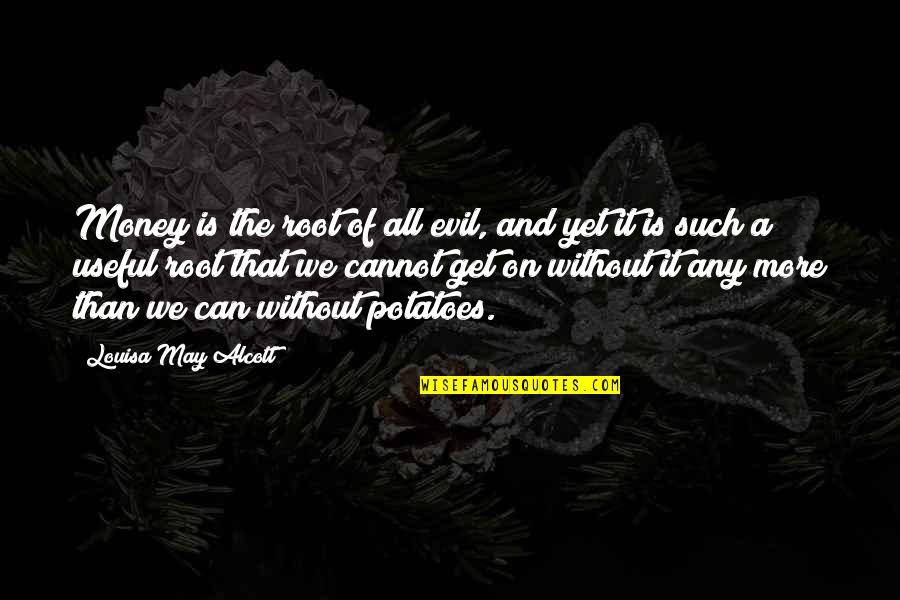 Evil Quotes By Louisa May Alcott: Money is the root of all evil, and