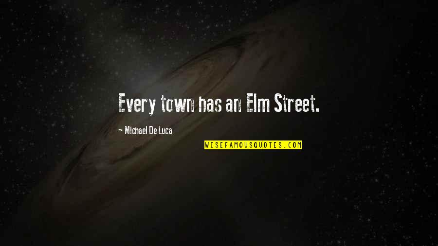 Evil Quotes By Michael De Luca: Every town has an Elm Street.