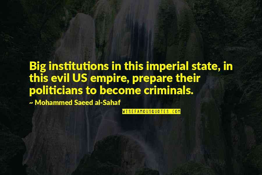 Evil Quotes By Mohammed Saeed Al-Sahaf: Big institutions in this imperial state, in this