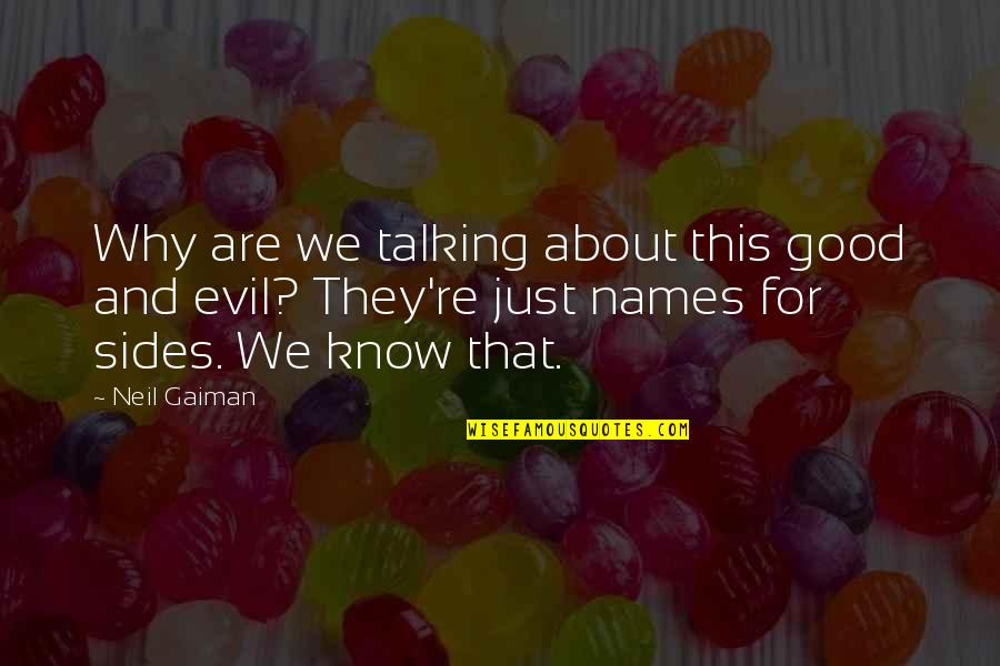 Evil Quotes By Neil Gaiman: Why are we talking about this good and