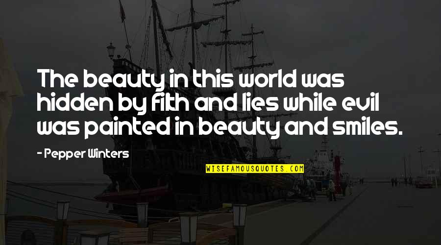 Evil Quotes By Pepper Winters: The beauty in this world was hidden by