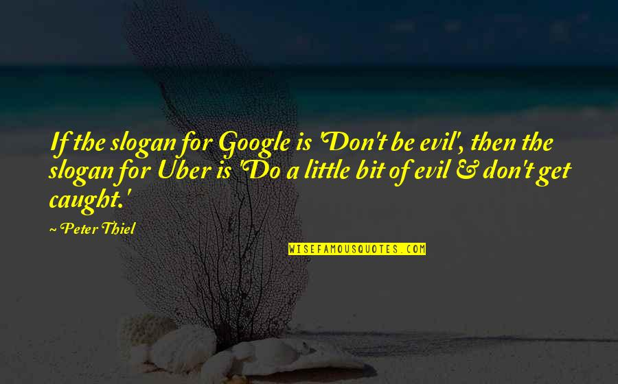 Evil Quotes By Peter Thiel: If the slogan for Google is 'Don't be