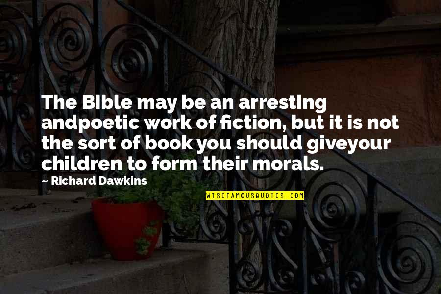 Evil Quotes By Richard Dawkins: The Bible may be an arresting andpoetic work