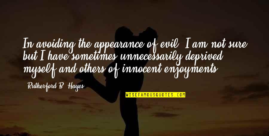 Evil Quotes By Rutherford B. Hayes: In avoiding the appearance of evil, I am