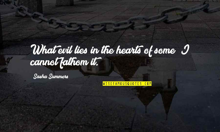 Evil Quotes By Sasha Summers: What evil lies in the hearts of some?